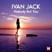 Nobody But You de Ivan Jack