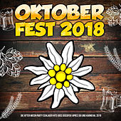 Oktoberfest 2018 (Die After Wiesn Party Schlager Hits goes Discofox Apres Ski und Karneval 2019) by Various Artists