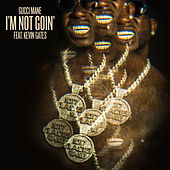 I'm Not Goin' (feat. Kevin Gates) by Gucci Mane