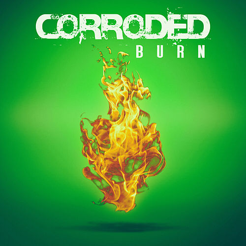 Burn by Corroded