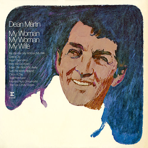 My Woman, My Woman, My Wife by Dean Martin