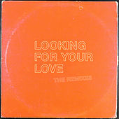 Looking For Your Love (The Remixes) von DallasK