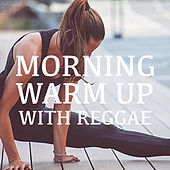 Morning Warm Up With Reggae by Various Artists