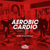 Aerobic Cardio Dance Hits 2018: All Hits 140 bpm/32 count - EP by Hard EDM Workout