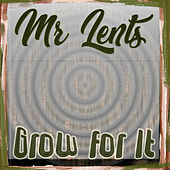 Grow for It di Mr Lents