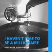 I Haven't Time to Be a Millionaire de Glenn Miller