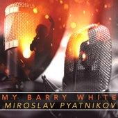 My Barry White by Miroslav Pyatnikov