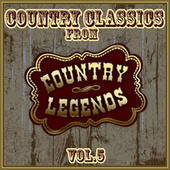 Country Classics from Country Legends, Vol. 5 di Various Artists