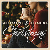 Meditative & Relaxing Christmas: 20 Peaceful Holiday Songs by Various Artists