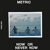 Now or Never Now (Radio Edit) de Metric