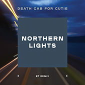 Northern Lights (BT Remix) by Death Cab For Cutie
