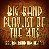 Big Band Playlist of the 40's by BBC Big Band Orchestra