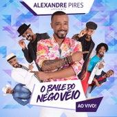 Alexandre Pires Apresenta: O Baile do Nêgo Véio (ao Vivo) by Alexandre Pires