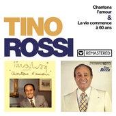 Chantons l'amour & La vie commence à 60 ans (Remasterisé en 2018) von Tino Rossi