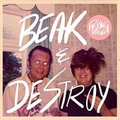 Beak & Destroy by The f*cking Eagles