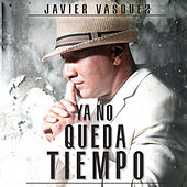 Ya No Queda Tiempo de Javier Vasquez