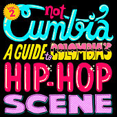 Not Cumbia: A Guide To Colombia's Hip Hop Scene, Vol. 2 de Various Artists
