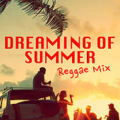 Dreaming Of Summer Reggae Mix by Various Artists