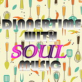 Dinnertimes With Soul Music by Various Artists