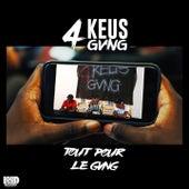 Tout pour le gang de 4Keus Gang