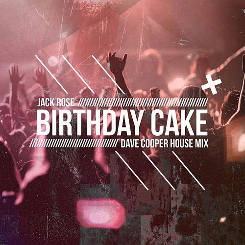 Birthday Cake (Dave Cooper House Mix) by Jack Rose