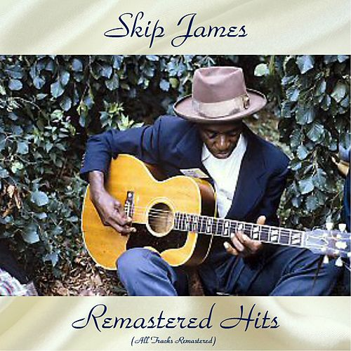 Remastered Hits (All Tracks Remastered) by Skip James
