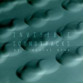 Invisible Soundtracks by Daniel Diaz