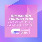 Enamorado De La Moda Juvenil (Operación Triunfo 2018) de Operación Triunfo 2018