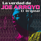 La Verdad de Joe Arroyo: el Original de Joe Arroyo
