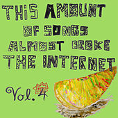 This Amount Of Songs Almost Broke The Internet, Vol. 4 by Andrew Applepie