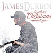 It's Just Not Christmas Without You by James Durbin