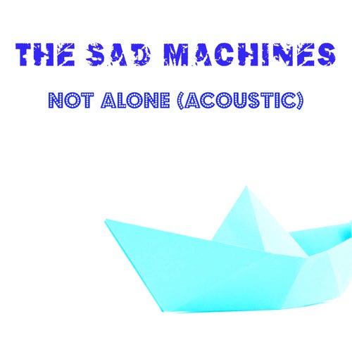 Not Alone (Acoustic) de The Sad Machines