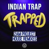 Trapped (2am Project House Remixes) de Indian Trap
