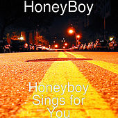 Honeyboy Sings for You by Honeyboy