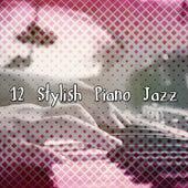 12 Stylish Piano Jazz by Chillout Lounge