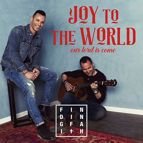 Joy to the World (Our Lord Is Come) by Finding Faith