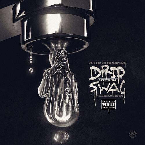 Drip Wit da Swag by OJ Da Juiceman