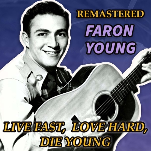 Live Fast, Love Hard, Die Young by Faron Young