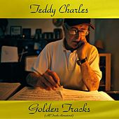 Teddy Charles Golden Tracks (All Tracks Remastered) by Teddy Charles