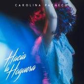 Hacia La Hoguera by Carolina Pacheco