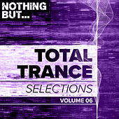 Nothing But... Total Trance Selections, Vol. 06 - EP de Various Artists