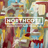 Burn Right Past Them All de Northcote
