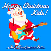 Happy Christmas Kids! Jingle The Santa's Bells by Various Artists