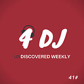 4 DJ: UnDiscovered Weekly #41 by Various Artists
