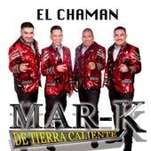 El Chaman by La Mar-K De Tierra Caliente
