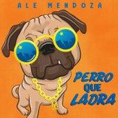 Perro Que Ladra by Ale Mendoza