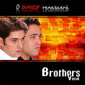 O Amor Renascerá by Brothers Vocal