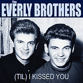 The Everly Brothers (Til) I Kissed You de The Everly Brothers