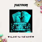 Slave to the Rave by Yultron