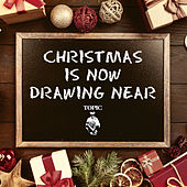 Christmas Is Now Drawing Near by Various Artists